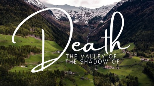 Part 9 - The Valley of Shadow of Death