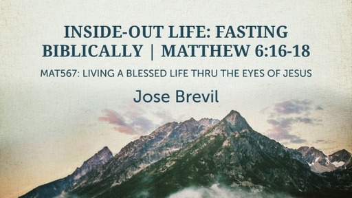 Inside-Out Life: Fasting Biblically   Matthew 6:16-18   August 16, 2020   Jose Brevil