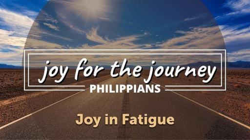 Joy in Fatigue