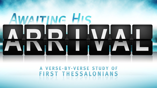 Awaiting His Arrival - First Thessalonians