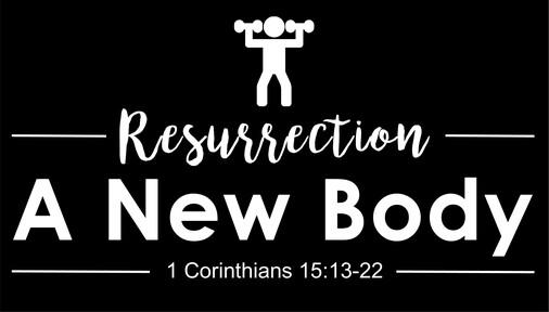 A New Body (1 Corinthians 15:35-52)