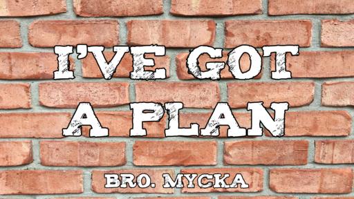 I've Got a Plan