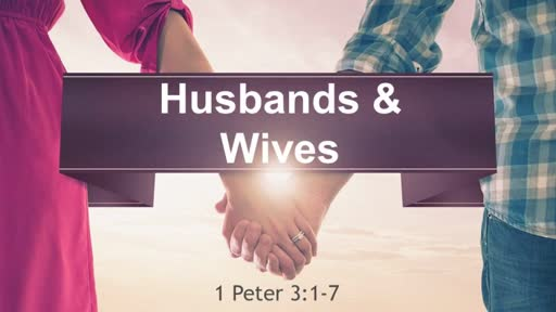 """1 Peter: Husbands & Wives"" Feb. 19, 2017"