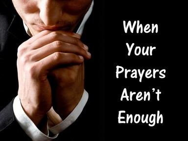 February 19, 2017  When Your Prayers Aren't Enough
