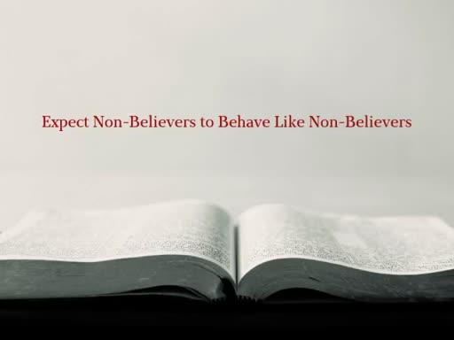 Expect Non-Believers to Behave Like Non-Believers