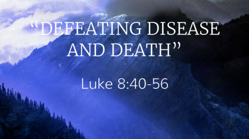 """""""Defeating Disease and Death"""" (Luke 8:40-56)"""