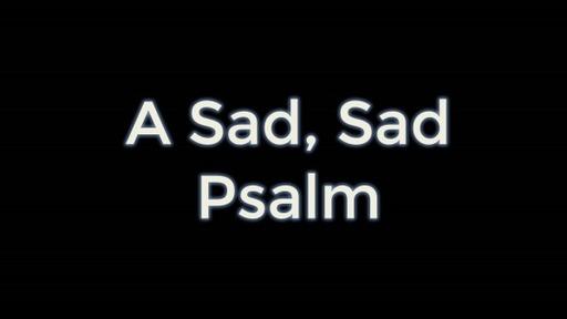 Psalm 88 - A Sad, Sad Psalm