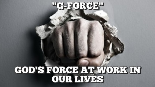 AUGUST 19: G FORCE: GODS FORCE IN OUR LIVES