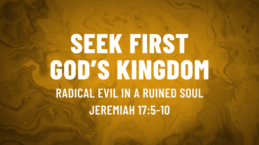 August 23-Seek God's Kingdom First/Jeremiah 17:5-10