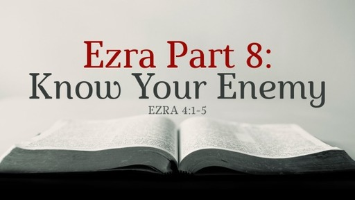 Ezra Part 8: Know Your Enemy