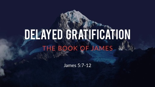 Delayed Gratification - August 23 (Sermon ONLY)