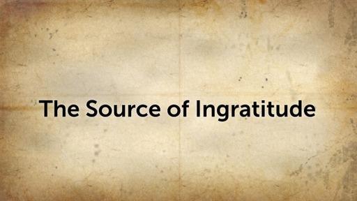 The Source of Ingratitude