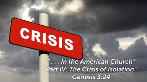 Aug 23rd, 2020: The Crsis of Isolation (Gen. 3:24)