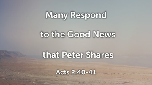 Many Respond to the Good News that Peter Shares (Acts 2:40-41)