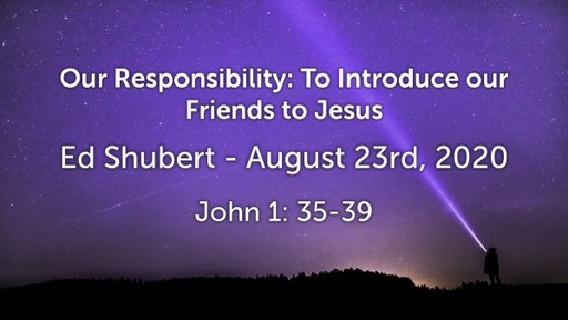Our Responsibility: To Introduce our Friends to Jesus - Sunday Service - August 23rd, 2020