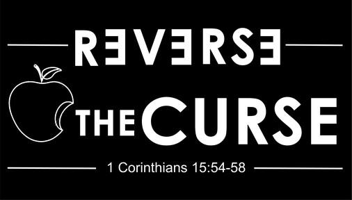 Reverse the Curse (1 Corinthians 15:54-58)