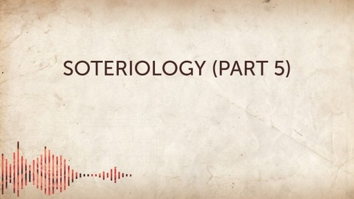 Soteriology (Part 5)