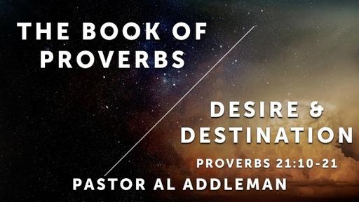 Desire & Destination - Proverbs 21:10-21