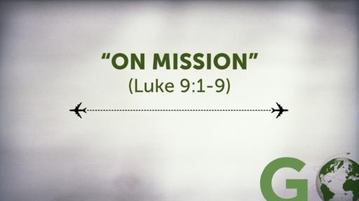 """""""On Mission"""" (Luke 9:1-9)"""