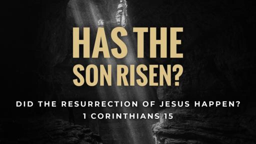 Has the Son Risen: Did the Resurrection of Jesus Happen?