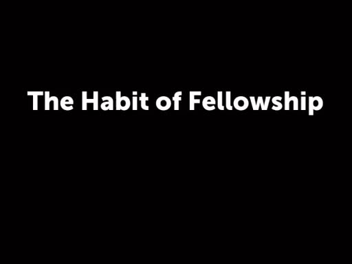 The Habit of Fellowship