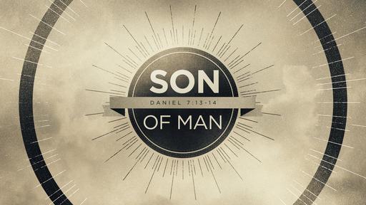 Core 52 Week 17 - Son of Man
