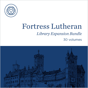 Fortress Lutheran Library Expansion Bundle (30 vols.)