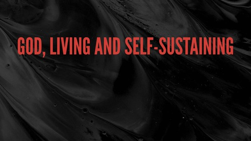 God, living and self-sustaining