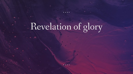 Revelation of glory