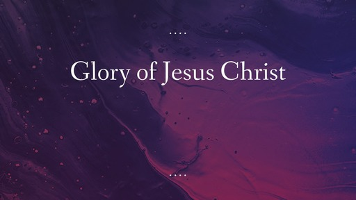 Glory of Jesus Christ