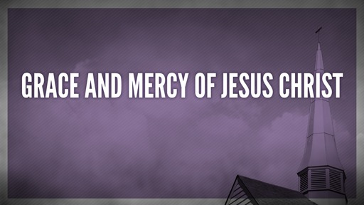 Grace and mercy of Jesus Christ