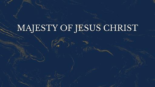Majesty of Jesus Christ