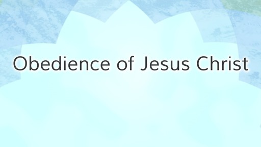 Obedience of Jesus Christ