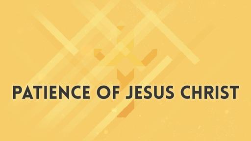 Patience of Jesus Christ
