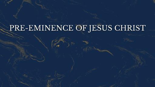Pre-eminence of Jesus Christ