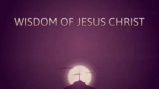 Wisdom of Jesus Christ
