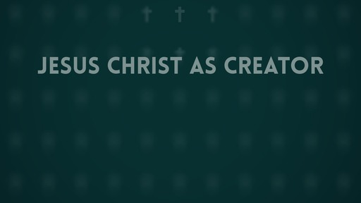 Jesus Christ as creator