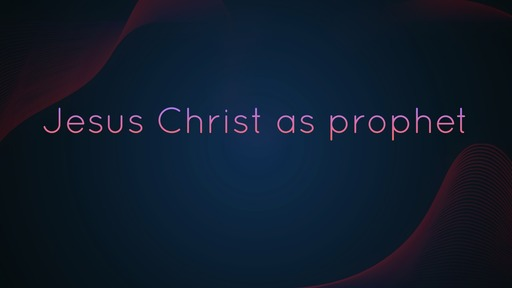 Jesus Christ as prophet