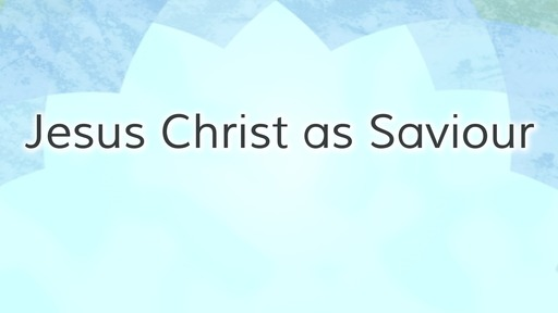 Jesus Christ as Saviour