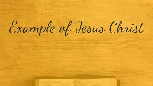 Example of Jesus Christ