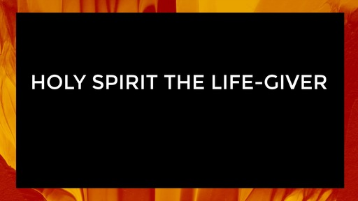 Holy Spirit the life-giver