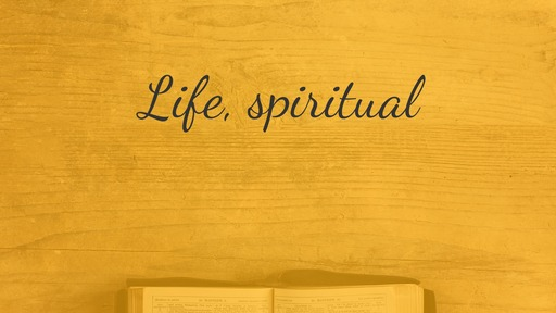 Life, spiritual