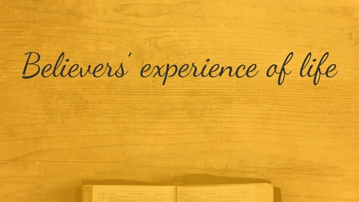 Believers' experience of life