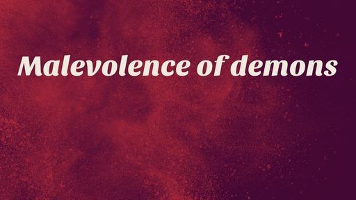 Malevolence of demons
