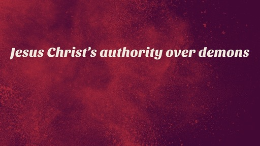 Jesus Christ's authority over demons