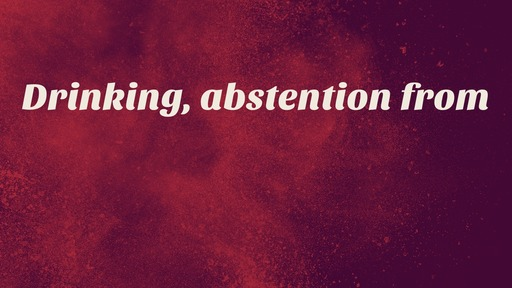 Drinking, abstention from