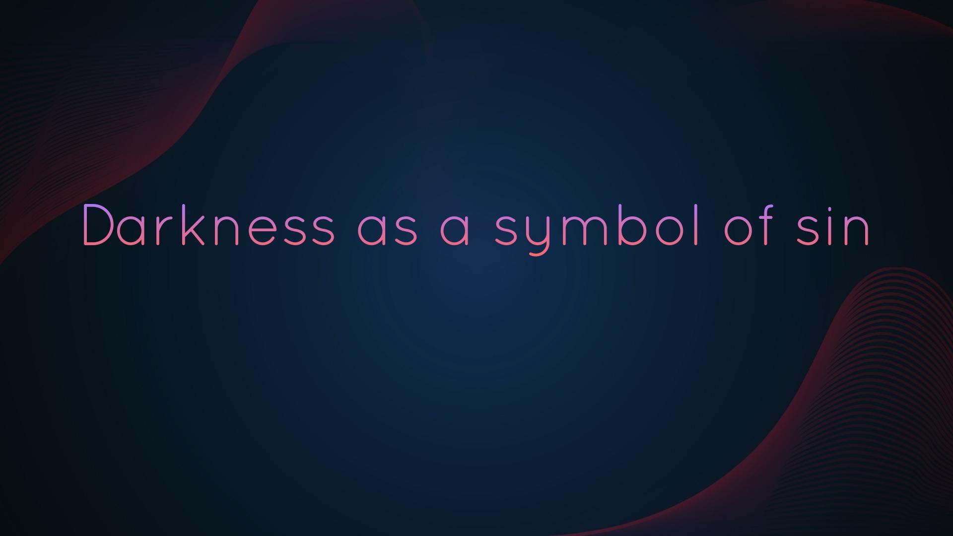 Darkness As A Symbol Of Sin Faithlife Sermons