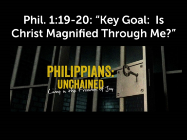 Key Goal:  Is Christ Magnified Through Me?