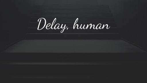 Delay, human