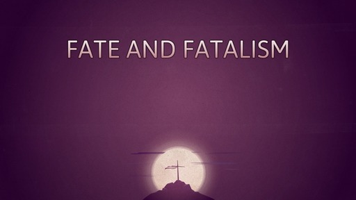 Fate and fatalism